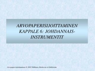 ARVOPAPERISIJOITTAMINEN KAPPALE 6: JOHDANNAIS- INSTRUMENTIT