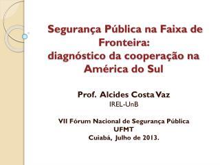 Segurança Pública na Faixa de Fronteira:  diagnóstico da cooperação na América do Sul
