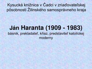 Ján  Haranta (1909 - 1983) básnik, prekladateľ, kňaz, predstaviteľ katolíckej moderny