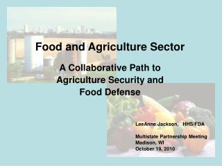 Food and Agriculture Sector   A Collaborative Path to  Agriculture Security and Food Defense