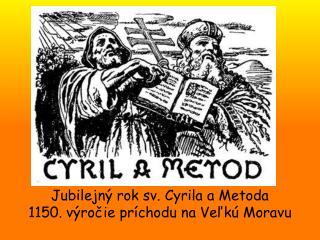 Jubilejný rok sv. Cyrila a Metoda 1150. výročie príchodu na Veľkú Moravu