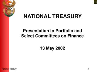 NATIONAL TREASURY  Presentation to Portfolio and Select Committees on Finance 13 May 2002
