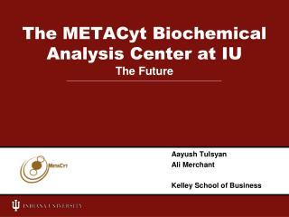 The METACyt Biochemical Analysis Center at IU