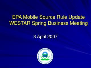 EPA Mobile Source Rule Update WESTAR Spring Business Meeting