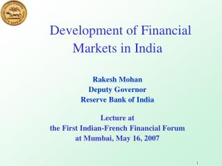 Development of Financial  Markets in India  Rakesh Mohan Deputy Governor  Reserve Bank of India  Lecture at  the First I