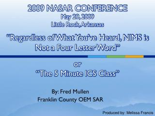 2009 NASAR CONFERENCE May 29, 2009 Little Rock, Arkansas   Regardless of What You ve Heard, NIMS is Not a Four Letter Wo
