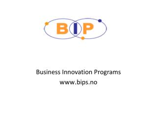 Business Innovation�Programs www . bips.no