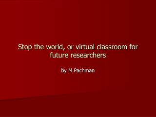 Stop the world, or virtual classroom for future researchers