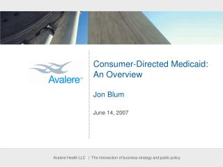 Consumer-Directed Medicaid: An Overview  Jon Blum June 14, 2007