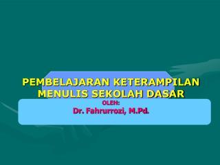 PEMBELAJARAN KETERAMPILAN MENULIS SEKOLAH DASAR OLEH: Dr.  Fahrurrozi ,  M.Pd .