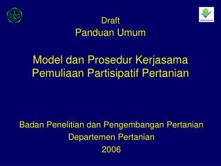 Draft Panduan Umum Model dan Prosedur Kerjasama Pemuliaan Partisipatif Pertanian