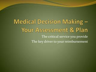 Medical Decision Making – Your Assessment & Plan