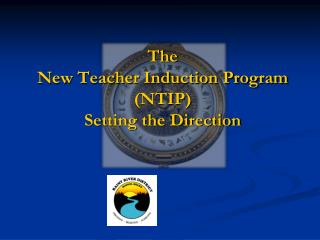 The New Teacher Induction Program (NTIP) Setting the Direction