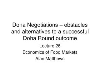 Doha Negotiations � obstacles and alternatives to a successful Doha Round outcome