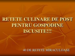 RETETE CULINARE DE POST PENTRU GOSPODINE ISCUSITE!!!