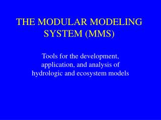 THE MODULAR MODELING SYSTEM (MMS)
