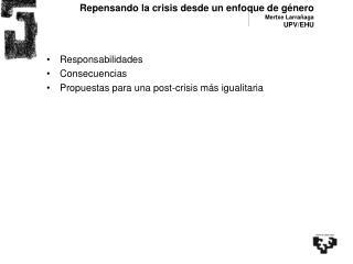 Repensando la crisis desde un enfoque de género Mertxe Larrañaga UPV/EHU
