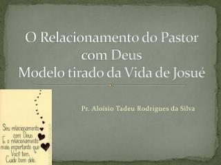 O Relacionamento do Pastor com Deus Modelo tirado da Vida de Josué