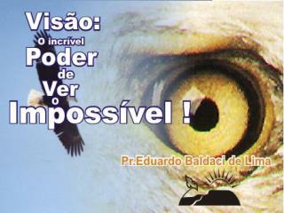 """""""Visão é a arte de ver coisas invisíveis"""" Jonathan Swift VERDADES SOBRE A VISÃO DE DEUS"""