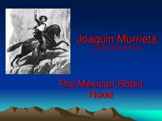 Joaquin Murrieta created by Ezequiel Zuniga