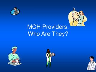 MCH Providers: Who Are They