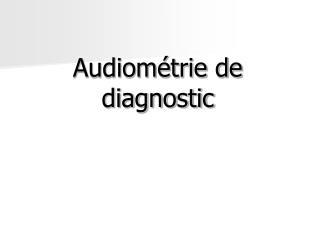 Audiom�trie de diagnostic