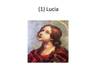 (1) Lucia