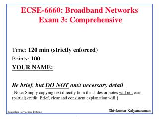 ECSE-6660: Broadband Networks  Exam 3: Comprehensive