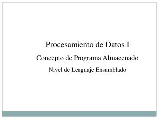 Procesamiento de Datos I Concepto de Programa Almacenado Nivel de Lenguaje Ensamblado