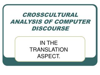 CROSSCULTURAL ANALYSIS OF COMPUTER DISCOURSE