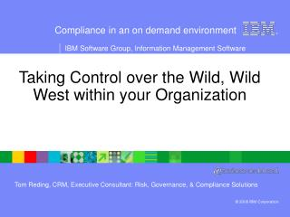 Taking Control over the Wild, Wild West within your Organization