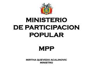 M INISTERIO  DE  PARTICI PACION POPULAR MPP MIRTHA QUEVEDO ACALINOVIC MINISTRO