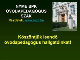 NYME BPK ÓVODAPEDAGÓGUS SZAK Részletek: bepf.hu