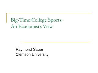 Big-Time College Sports:   An  Economist's View