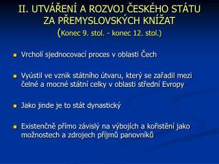 II. UTVÁŘENÍ A ROZVOJ ČESKÉHO STÁTU ZA PŘEMYSLOVSKÝCH KNÍŽAT  ( Konec 9. stol. - konec 12. stol.)