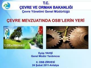 Eyüp YAHŞİ Genel Müdür Yardımcısı II. OSB ZİRVESİ 24 Şubat 2011-Antalya