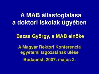 A MAB állásfoglalása a doktori iskolák ügyében  Bazsa György, a MAB elnöke
