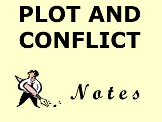PLOT AND CONFLICT  N o t e s