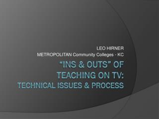 �Ins & Outs� of  Teaching on TV: technical Issues & Process