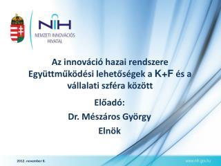 Az innováció hazai rendszere Együttműködési lehetőségek a  K+F  és a vállalati szféra között