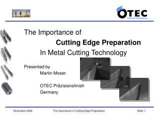 The Importance of  Cutting Edge Preparation 		In Metal Cutting Technology Presented by