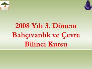 2008 Yılı 3. Dönem Bahçıvanlık ve Çevre Bilinci Kursu