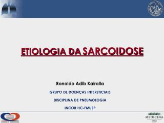 Ronaldo Adib Kairalla GRUPO DE DOENÇAS INTERSTICIAIS DISCIPLINA DE PNEUMOLOGIA  INCOR HC-FMUSP