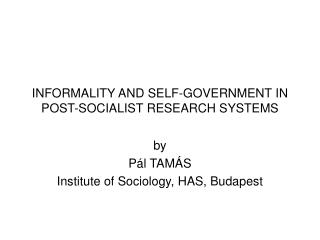 INFORMALITY AND SELF-GOVERNMENT IN POST-SOCIALIST RESEARCH SYSTEMS