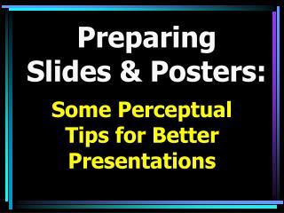 Preparing  Slides & Posters: