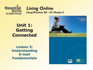 Unit 1: Getting Connected Lesson 3: Understanding E-mail Fundamentals