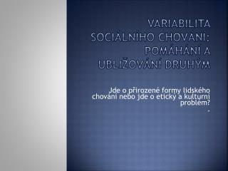 Variabilita sociálního chování: pomáhání a ubližování druhým