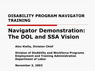 DISABILITY PROGRAM NAVIGATOR TRAINING  Navigator Demonstration: The DOL and SSA Vision