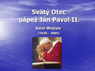 Svätý Otec        pápež Ján Pavol II. Karol  Wojtyla /1920 - 2005/