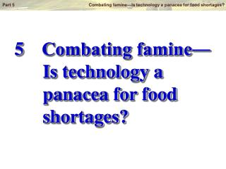 5	 Combating famine―       Is technology a       panacea for food       shortages?